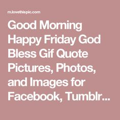 Good Morning Happy Friday God Bless Gif Quote Pictures, Photos, and Images for Facebook, Tumblr, Pinterest, and Twitter