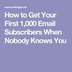 How to Get Your First 1,000 Email Subscribers When Nobody Knows You