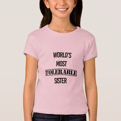 """World's Most Tolerable Sister"" Fun Sis Shirt - fun gifts funny diy customize personal"