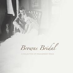 Browns Bridal. A collection of Engagement Rings
