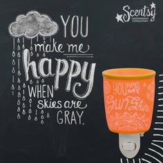 """""""You Make Me Happy When Skies Are Gray"""" Get this fun plug in warmer at www.yvonnesanya.scentsy.us"""