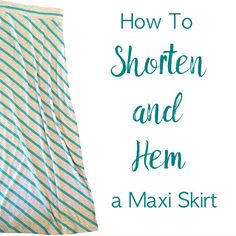 How to Shorten and Hem a Maxi Skirt