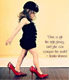 """""""Give a girl the right shoes and she can conquer the world."""" Marilyn Monroe Being a girl who loves shoes, I love the quote and the picture. Think I'll have to duplicate this and frame it."""