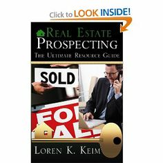 Real Estate Prospecting: The Ultimate Resource Guide --- http://www.amazon.com/Real-Estate-Prospecting-Ultimate-Resource/dp/0741449595/?tag=empownetwo00f-20.