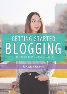 Getting Started Blogging with Yanna from So This Is Lovely | tips advice fashion mommy lifestyle blogger