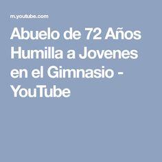 Abuelo de 72 Años Humilla a Jovenes en el Gimnasio - YouTube