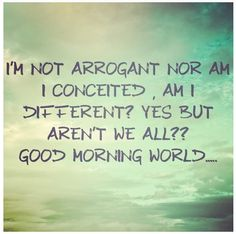 #arrogant #conceited #different
