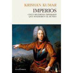 Imperios : cinco regímenes imperiales que moldearon el mundo / Krishan Kumar