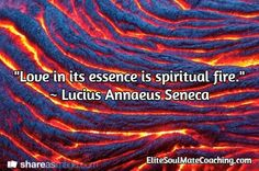 """Love in its essence is spiritual fire."" ~ Lucius Annaeus Seneca / EliteSoulMateCoaching.com Inspirational Quotes About Love, Love Quotes, Spirituality, Neon Signs, Fire, Engagement, Simple Love Quotes, Engagements, Quotes Love"