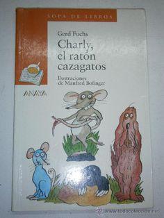 CHARLY, EL RATON CAZAGATOS. GERD FUCHS. ANAYA 1º edición 1998. Ilustraciones de Manfred Bofinger. COLECCION SOPA LIBROS. Rústica. 20x13 cm, 80 Págs.