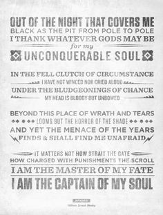 """I am the master of my fate, I am the captain of my soul"" ~Invictus by William…"