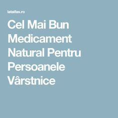 Cel Mai Bun Medicament Natural Pentru Persoanele Vârstnice Mai, Good To Know, Natural Remedies, Cancer, Health Fitness, Healthy, Nature, Knits, Medicine