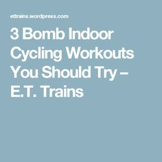 3 Bomb Indoor Cycling Workouts You Should Try – E.T. Trains
