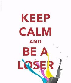 Be a loser like me!! Please!!