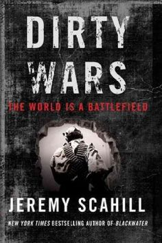 """Dirty Wars (BOOK)--Presents an exposâe of secret war programs being conducted behind the scenes of the War on Terror, revealing the human consequences of night raids, drone strikes, and other unofficial """"dirty-war"""" tactics."""