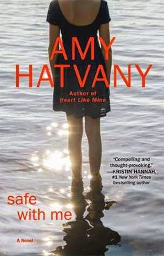 Safe with Me, by Amy Hatvany, book review and giveaway. Review by BOOKS I THINK YOU SHOULD READ, August 2014.
