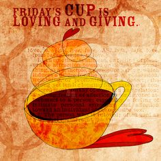 Friday's CUP is loving and giving. <3 What my #Coffee says to me October 5th. Cheers to Friday and a long Thanksgiving weekend for Canadians. This illustration is available on Redbubble, for canvas, print or poster.