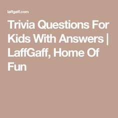 Trivia Questions For Kids With Answers | LaffGaff, Home Of Fun