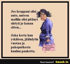 Jos kroppani olisi .. - HAUSK.in Menopause Humor, Finnish Language, Story Of My Life, Make Me Smile, Memes, Funny, Quotes, Humor, Quotations