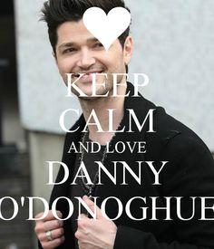 KEEP CALM AND LOVE DANNY O'DONOGHUE