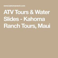 ATV Tours & Water Slides - Kahoma Ranch Tours, Maui