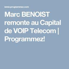 Marc BENOIST remonte au Capital de VOIP Telecom | Programmez!