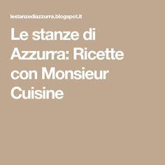 Le stanze di Azzurra: Ricette con Monsieur Cuisine