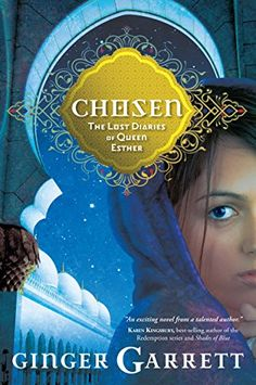 """Chosen: The Lost Diaries of Queen Esther (Lost Loves of the Bible Book 1) by Ginger Garrett 4 1/2 stars-A fictionalized account of the story of Queen Esther, presented from the premise that her lost """"diaries"""" have been recovered, sold to a museum and translated for the world to read. News reports and commentaries are included to solidify this premise."""