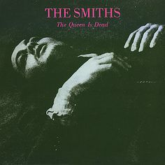 The Queen Is Dead, 1986 by The Smiths. Alternative British Rock