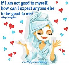 Be good to yourself Maya Angelou quote via www.MyRenewedMind.org
