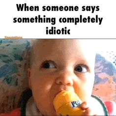 When someone says something idiotic / iFunny :)