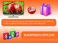 Get a television on low rate only on blackfridaylcdtv.com and show off before your friends, neighbour and relatives like a expensive television you bought.