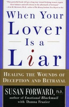 When Your Lover Is a Liar: Healing the Wounds of Deception and Betrayal by Susan Forward, http://www.amazon.com/dp/0060931159/ref=cm_sw_r_pi_dp_XFlVrb0V5TC6A