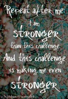 I am stronger than this challenge