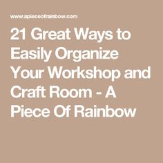 21 Great Ways to Easily Organize Your Workshop and Craft Room - A Piece Of Rainbow