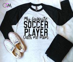 Soccer Mom Shirt My Favorite Soccer Player Calls Me Mom