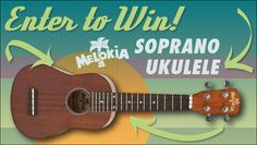 Did you know we're giving away a Melokia Soprano Ukulele? Contest expires 8/31/15.