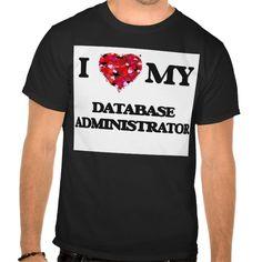 I love my Database Administrator Tee T Shirt, Hoodie Sweatshirt