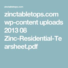 zinctabletops.com wp-content uploads 2013 08 Zinc-Residential-Tearsheet.pdf
