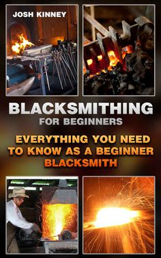 Amazon.com: Blacksmithing For Beginners: Everything You Need To Know As A Beginner Blacksmith: (Blacksmith, How To Blacksmith, How To Blacksmithing, Metal Work, Knife ... (Blacksmithing And Knifemaking) eBook: Josh Kinney: Kindle Store