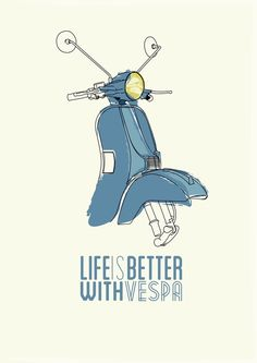 """""""Life is better with Vespa."""" 