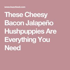 These Cheesy Bacon Jalapeño Hushpuppies Are Everything You Need