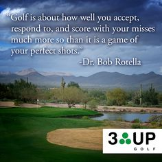 """""""Golf is about how well you accept, respond to, and score with your misses much more so than it is a game of your perfect shots."""" ~Dr. Bob Rotella"""