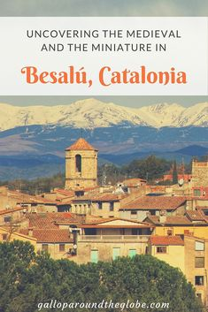 Uncovering the medieval and the miniature in Besalú, Catalonia | Gallop Around The Globe