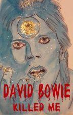 David Bowie killed me by Waitingforthegift