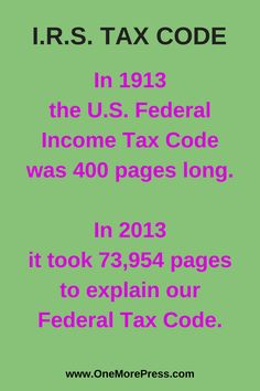 IRS Tax Code - In 1913 the U.S. Federal Income Tax Code was 400 pages long. In…