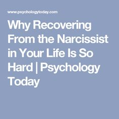 Why Recovering From the Narcissist in Your Life Is So Hard | Psychology Today