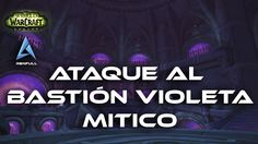 [ES] WoW Legion Calabozo  Ataque al Bastión Violeta
