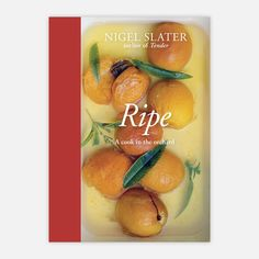 Ripe, a cook in the orchard by Nigel Slater ......Brilliant, brilliant writer!