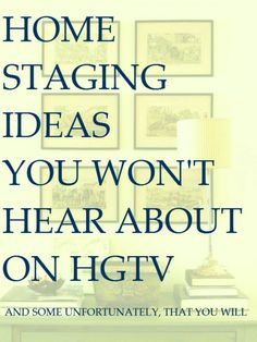 Some great and tips from: Home Staging Ideas You Won't Hear About on HGTV - laurel home